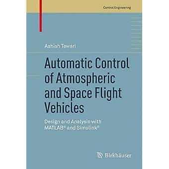 Contrôle automatique de l'atmosphère et les véhicules de vols spatiaux Design et analyse avec MATLAB et Simulink par Tewari & Ashish