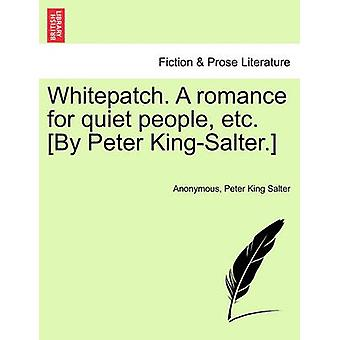 Whitepatch. A romance for quiet people etc. By Peter KingSalter. by Anonymous