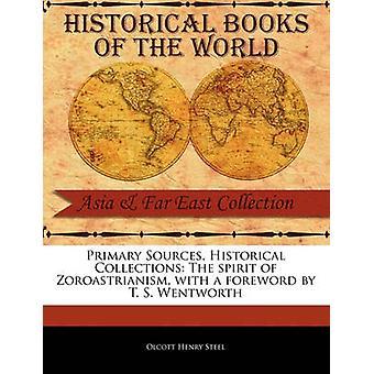 Primaire bronnen historische collecties de geest van Zoroastrianism met een voorwoord van T. S. Wentworth door staal & Olcott Henry