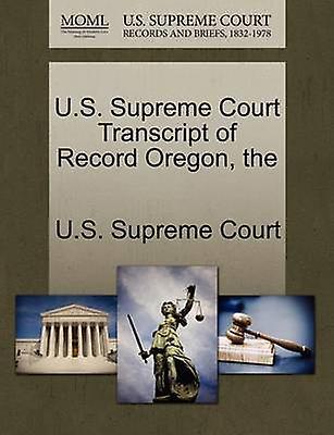 U.S. Supreme Court Transcript of Record Oregon the by U.S. Supreme Court