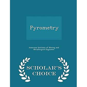 Pyrometry  Scholars Choice Edition by American Institute of Mining and Metallu