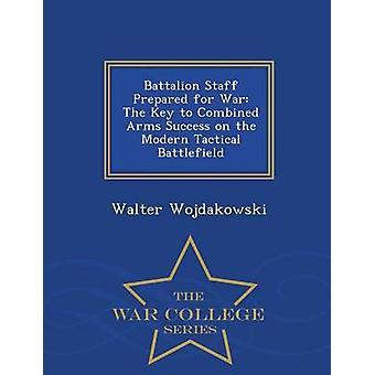 Battaglione personale preparato per la guerra la chiave del successo di armi combinate serie moderna tattica di battaglia War College dal Wojdakowski & Walter