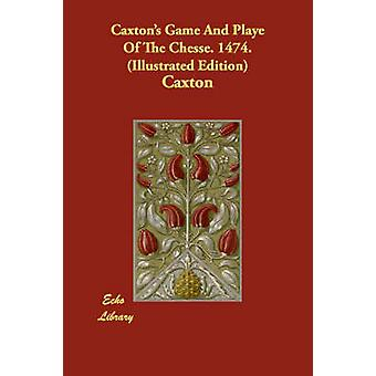 Caxtons Game and Playe of the Chesse. 1474. Illustrated Edition by Caxton