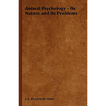 Animal Psychology  Its Nature and Its Problems by Bierens De Haan & J. a.