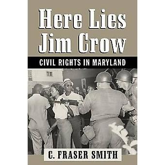 Here Lies Jim Crow Civil Rights in Maryland by Smith & C. Fraser