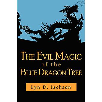 The Evil Magic of the Blue Dragon Tree by Jackson & Lyn D.