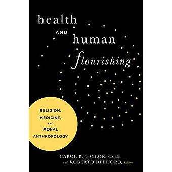 Health and Human Flourishing Religion Medicine and Moral Anthropology by Taylor & Carol & R