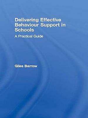 Delivering Effective Behaviour Support in Schools A Practical Guide by Barrow & Giles