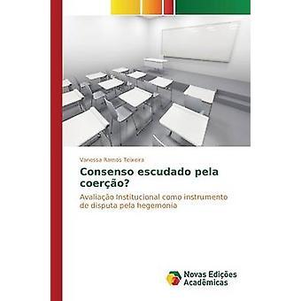 Consenso escudado pela coero by Ramos Teixeira Vanessa