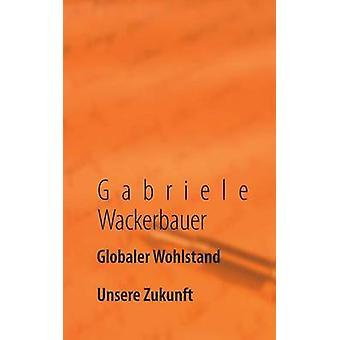 Globaler Wohlstand por Wackerbauer & Gabriele