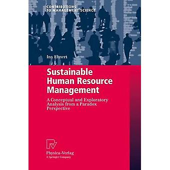 Sustainable Human Resource Management  A conceptual and exploratory analysis from a paradox perspective by Ehnert & Ina