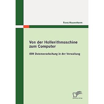 Von der Hollerithmaschine zum dator IBM Datenverarbeitung i der Verwaltung av Haurenherm & Franz