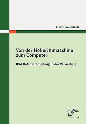 Von der Hollerithmaschine zum Computer IBM Datenverarbeitung in der Verwaltung by Haurenherm & Franz