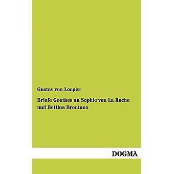 Briefe Goethes une Sophie Von La Roche Und Bettina Brentano par Von Loeper & Gustav