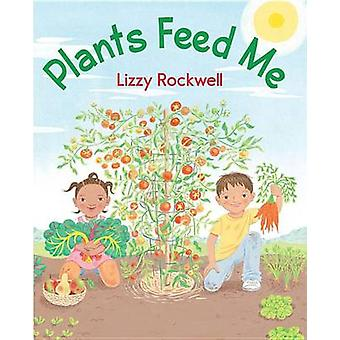 Plants Feed Me by Lizzy Rockwell - Lizzy Rockwell - 9780823425266 Book