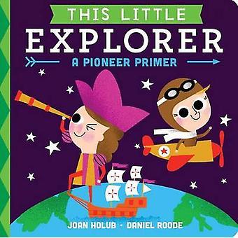 This Little Explorer - A Pioneer Primer by Joan Holub - Daniel Roode -