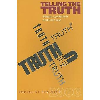 Telling the Truth - Socialist Register 2006 by Leo Panitch - Colin Ley