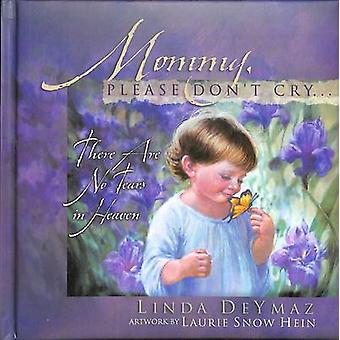 Mommy Please Dont Cry - Because There are No Tears in Heaven by Linda