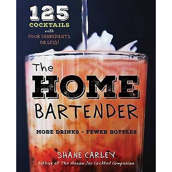 The Home Bartender - 125 Home-Entertaining Recipes for the Speedy Mixo