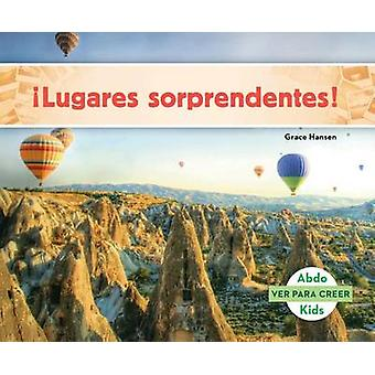 Lugares Sorprendentes! (Places to Amaze You! ) by Grace Hansen - 9781