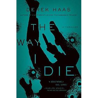The Way I Die - A Novel by Derek Haas - 9781681776620 Book