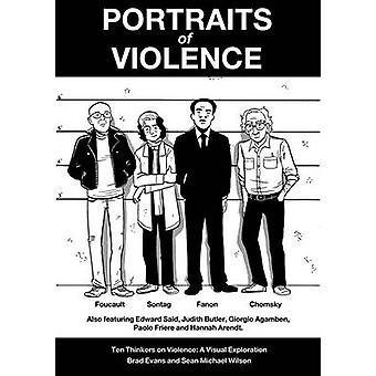 Portraits of Violence - Ten Thinkers on Violence  - a Visual Exploratio