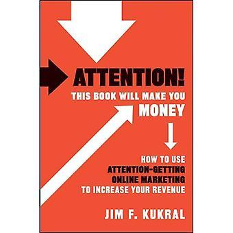Uwaga! Ta książka pozwoli Ci pieniądze: Jak umożliwia wzrost przychodów uwagę uzyskanie marketingu Online