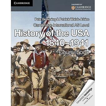 Cambridge International AS Level History of the USA 1840-1941 Coursebook (Cambridge International Examinations) (Paperback) by Browning Pete Walsh-Atkins Patrick