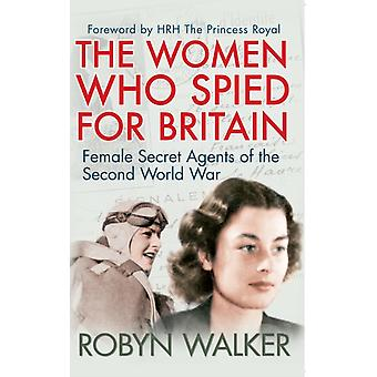 The Women Who Spied for Britain: Female Secret Agents of the Second World War (Paperback) by Walker Robyn
