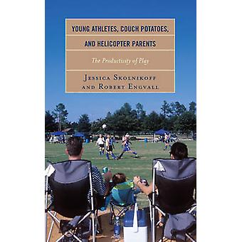 Young Athletes Couch Potatoes and Helicopter Parents by Jessica Skolnikoff & Robert Engvall