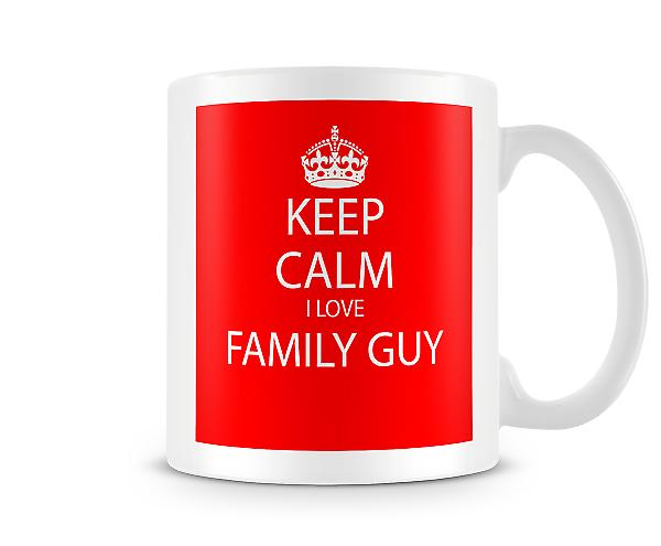 Keep Calm I Love Family Guy Printed Mug
