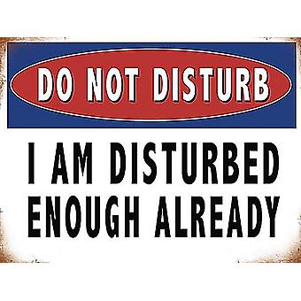 Do Not Disturb, I'M Disturbed Enough Already Funny Large Steel Sign 400Mm X 300Mm