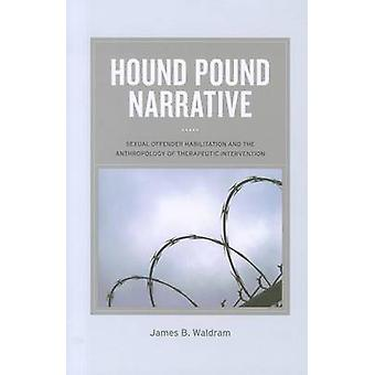 Hound Pound Narrative - Sexual Offender Habilitation and the Anthropol