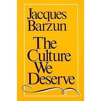 The Culture We Deserve by Jacques Barzun - Arthur Krystal - 978081956