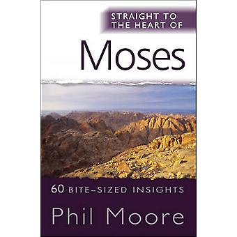 Straight to the Heart of Moses - 60 Bite-Sized Insights by Phil Moore