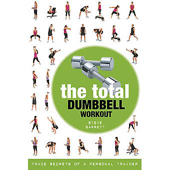 The Total Dumbbell Workout - Trade Secrets of a Personal Trainer by St