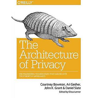 The Architecture of Privacy - On Engineering Technologies That Can Del