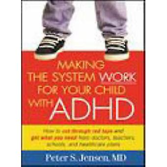 Making the System Work for Your Child with ADHD by Peter Steen Jensen