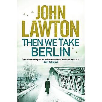 Sedan tar vi Berlin (Main) av John Lawton - 9781611855654 bok