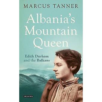 Reine de montagne de l'Albanie - Edith Durham et dans les Balkans par Marcus Tann