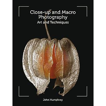 Close-Up and Macro Photography - Art and Techniques by John Humphrey -