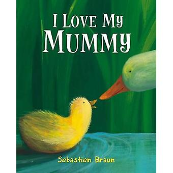 I Love My Mummy by Sebastien Braun - Sebastien Braun - 9781905417643