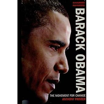 Barack Obama - The Movement for Change by Anthony Painter - 9781906413