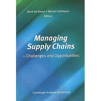 Managing Supply Chains - Challenges and Opportunities by Rene de Koste