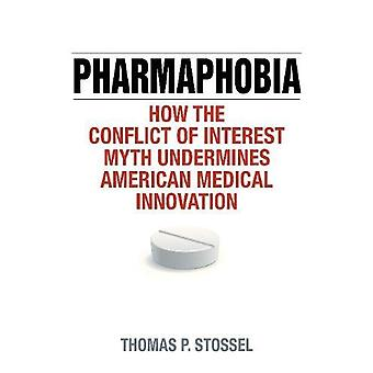 Pharmaphobia - How the Conflict of Interest Myth Undermines American M
