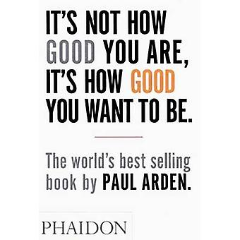It's Not How Good You are - it's How Good You Want to be - The World's