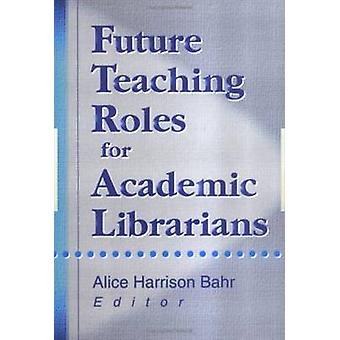 Future Teaching Roles for Academic Librarians by Alice Harrison Bahr