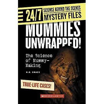 Momies déballés ! : la Science de la momie-Making (24/7 : Science Behind the Scenes : Mystery Files)