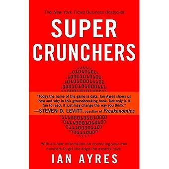 Super Crunchers: Pourquoi penser par numéros est la nouvelle façon d'être intelligent