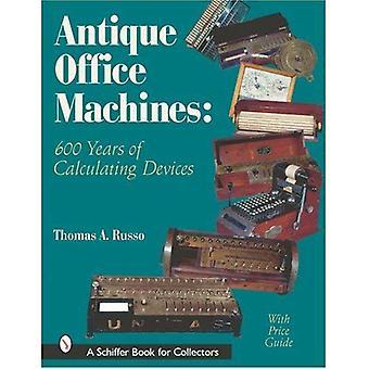 Antike Büromaschinen: 600 Jahre zur Berechnung der Geräte (Schiffer Buch für Sammler mit Preis-Guide)